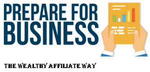 Prepare for business, the Wealthy Affiliate way.